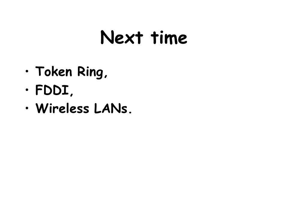 Next time Token Ring, FDDI, Wireless LANs.