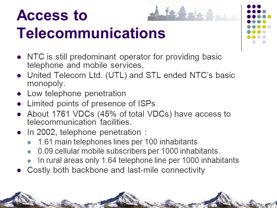 Access to Telecommunications NTC is still predominant operator for providing basic telephone and mobile services, United Telecom Ltd.