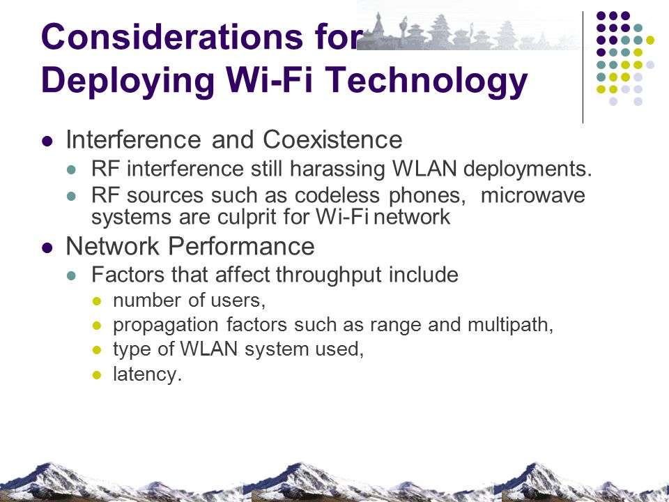Considerations for Deploying Wi-Fi Technology Interference and Coexistence RF interference still harassing WLAN deployments.