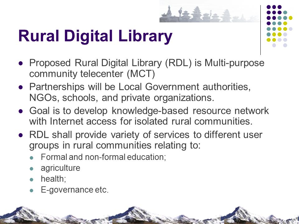 Rural Digital Library Proposed Rural Digital Library (RDL) is Multi-purpose community telecenter (MCT) Partnerships will be Local Government authoriti