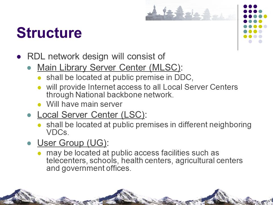Structure RDL network design will consist of Main Library Server Center (MLSC): shall be located at public premise in DDC, will provide Internet access to all Local Server Centers through National backbone network.
