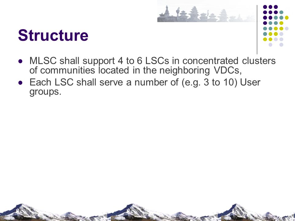 Structure MLSC shall support 4 to 6 LSCs in concentrated clusters of communities located in the neighboring VDCs, Each LSC shall serve a number of (e.