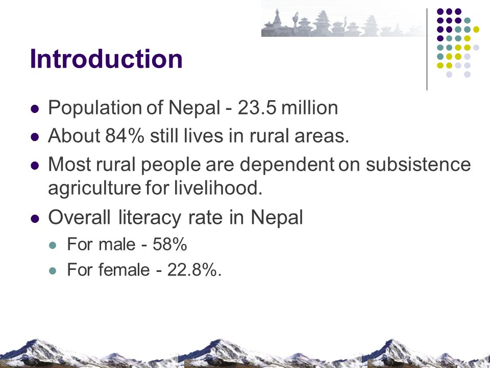 Introduction Population of Nepal - 23.5 million About 84% still lives in rural areas.