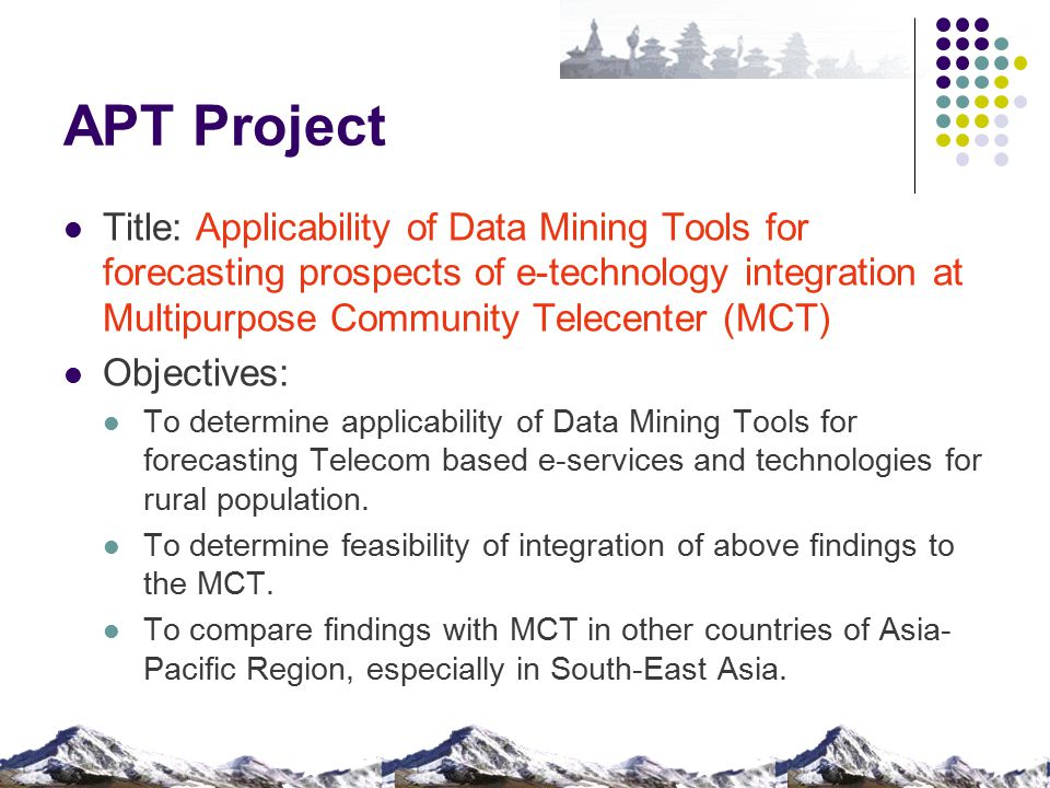 APT Project Title: Applicability of Data Mining Tools for forecasting prospects of e-technology integration at Multipurpose Community Telecenter (MCT)