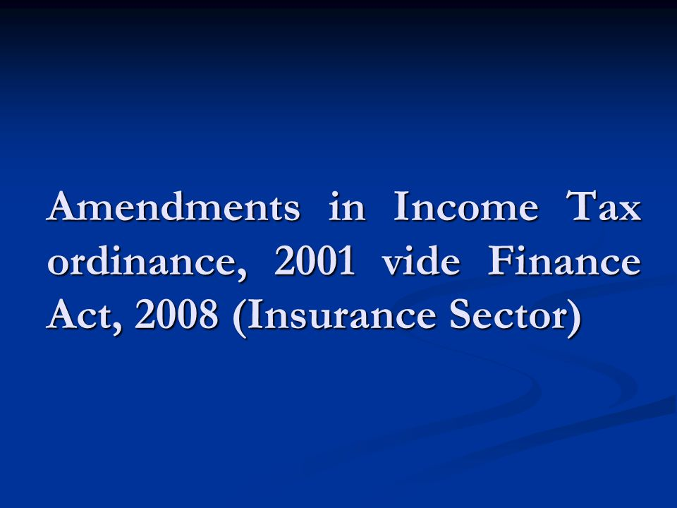 Amendments in Income Tax ordinance, 2001 vide Finance Act, 2008 (Insurance Sector)
