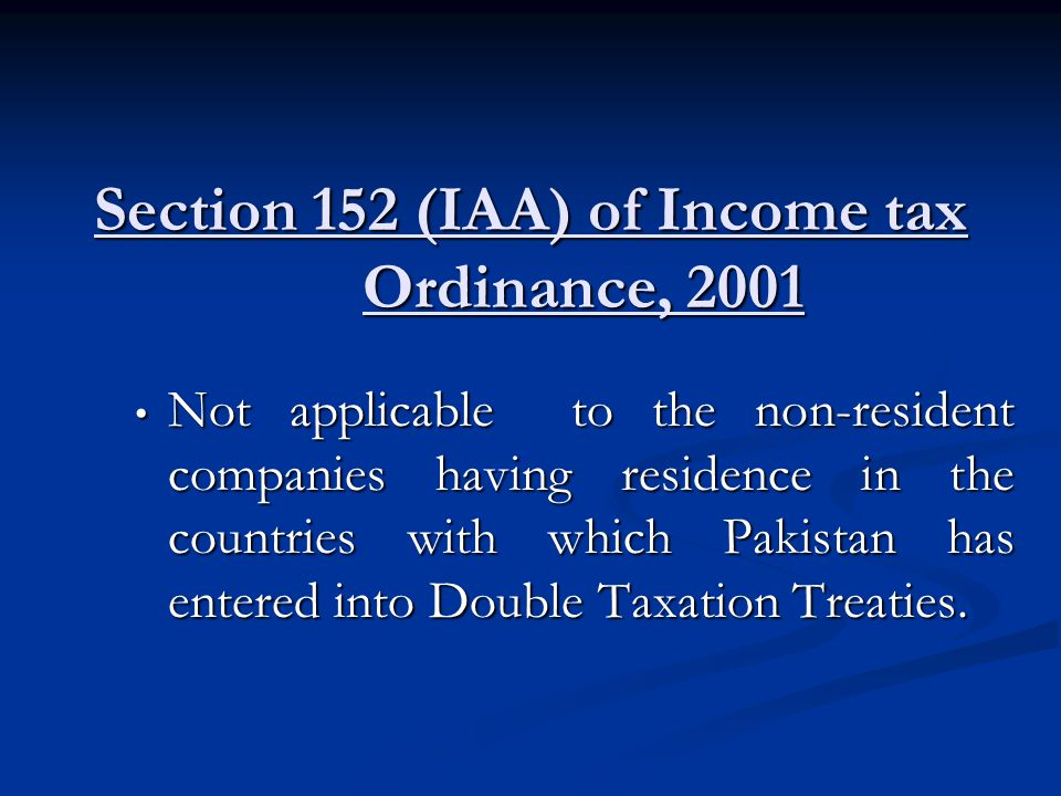 Section 152 (IAA) of Income tax Ordinance, 2001 Not applicable to the non-resident companies having residence in the countries with which Pakistan has entered into Double Taxation Treaties.