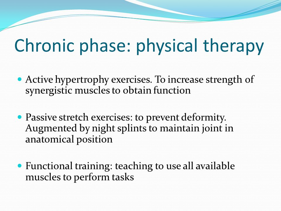 Chronic phase: physical therapy Active hypertrophy exercises.