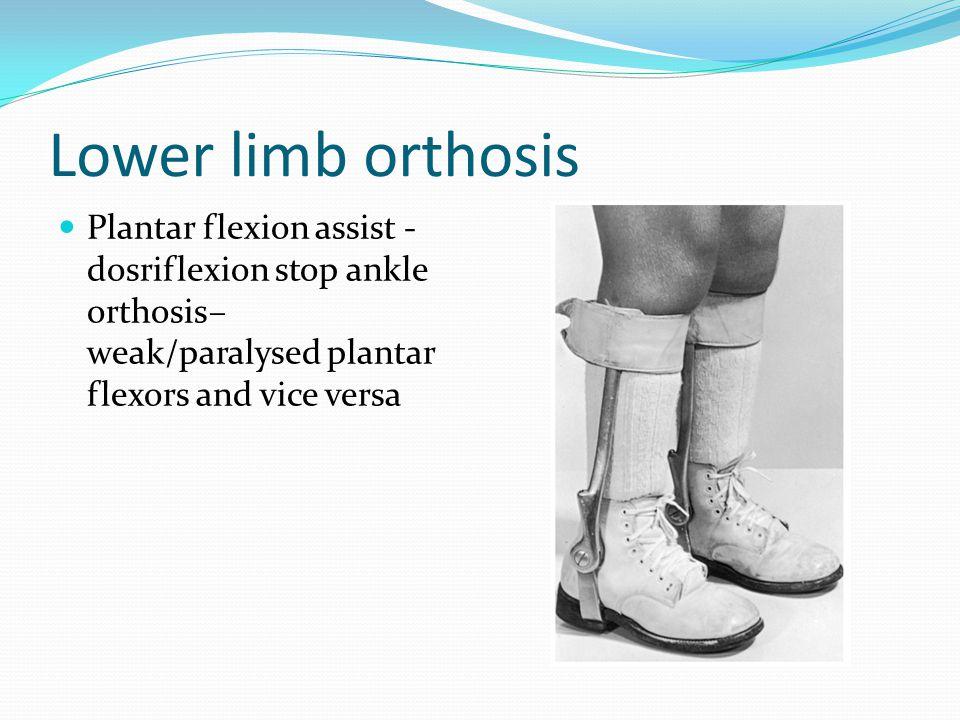 Lower limb orthosis Plantar flexion assist - dosriflexion stop ankle orthosis– weak/paralysed plantar flexors and vice versa