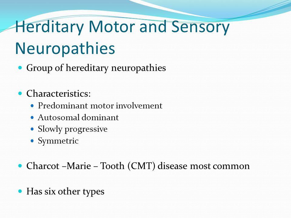 Herditary Motor and Sensory Neuropathies Group of hereditary neuropathies Characteristics: Predominant motor involvement Autosomal dominant Slowly pro