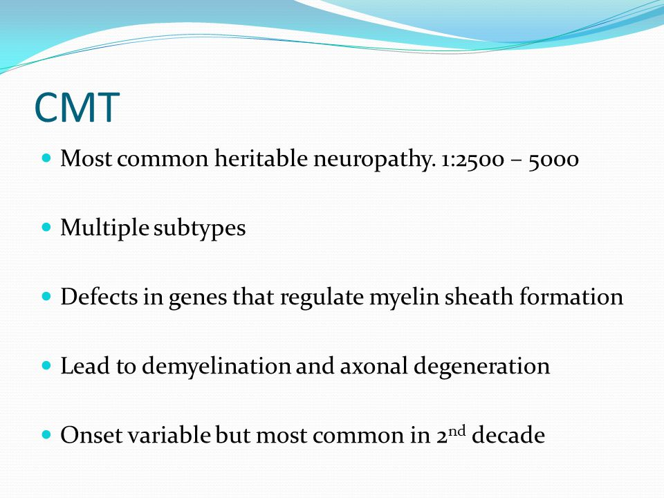 CMT Most common heritable neuropathy.