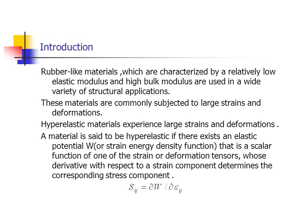 Introduction Rubber-like materials,which are characterized by a relatively low elastic modulus and high bulk modulus are used in a wide variety of str