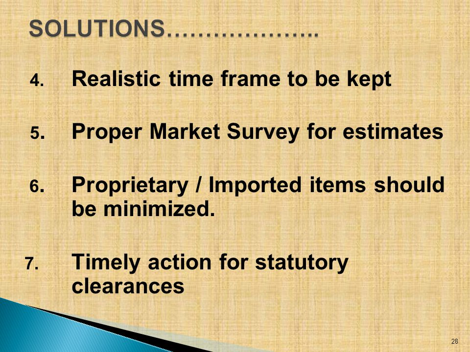 4. Realistic time frame to be kept 5. Proper Market Survey for estimates 6. Proprietary / Imported items should be minimized. 7. Timely action for sta