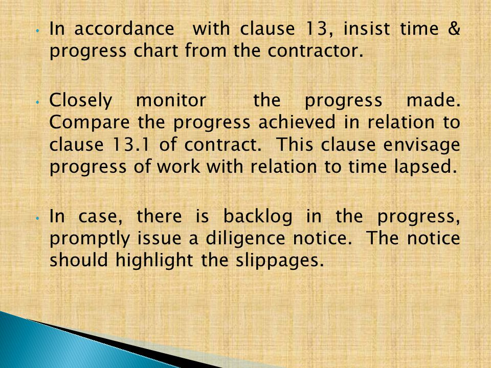 In accordance with clause 13, insist time & progress chart from the contractor.