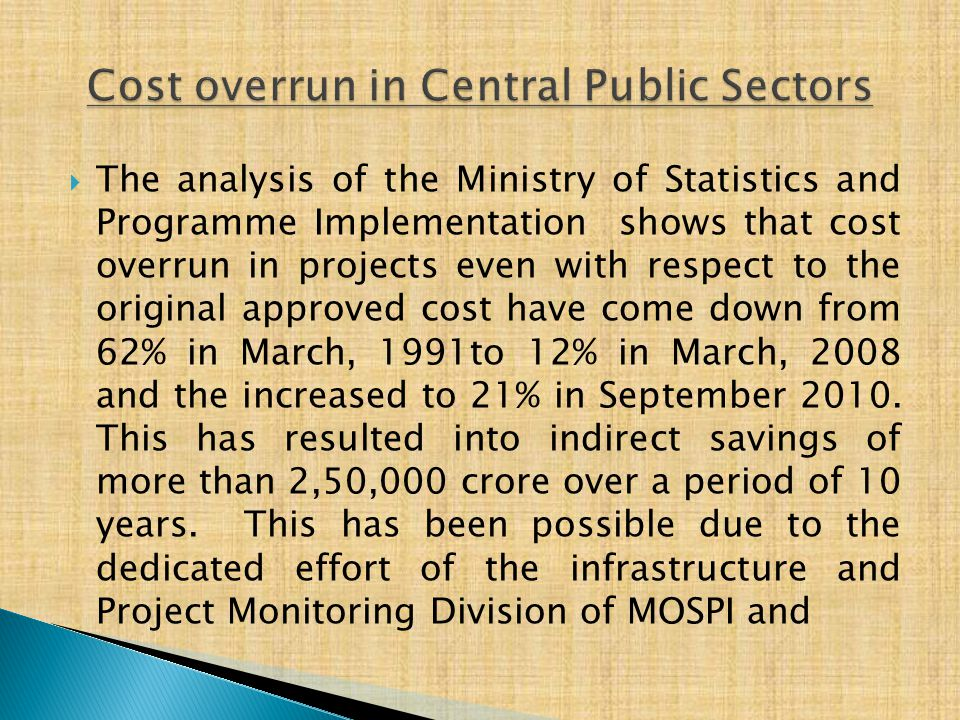 The analysis of the Ministry of Statistics and Programme Implementation shows that cost overrun in projects even with respect to the original approv