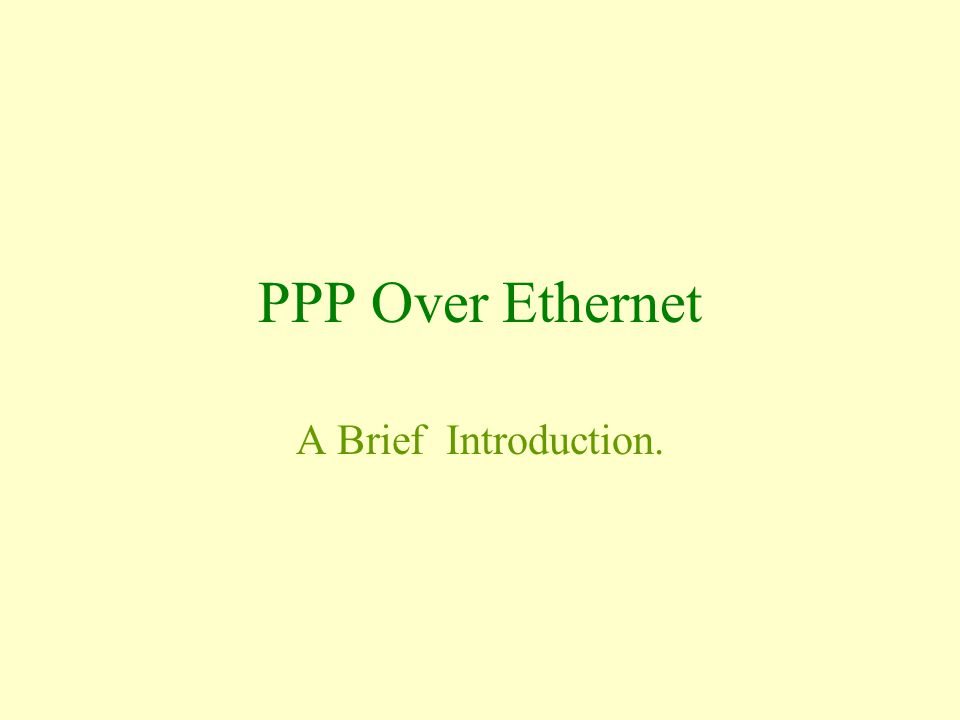 PPP Over Ethernet A Brief Introduction.