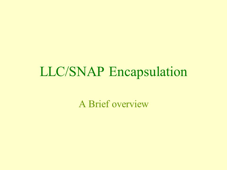 LLC/SNAP Encapsulation A Brief overview