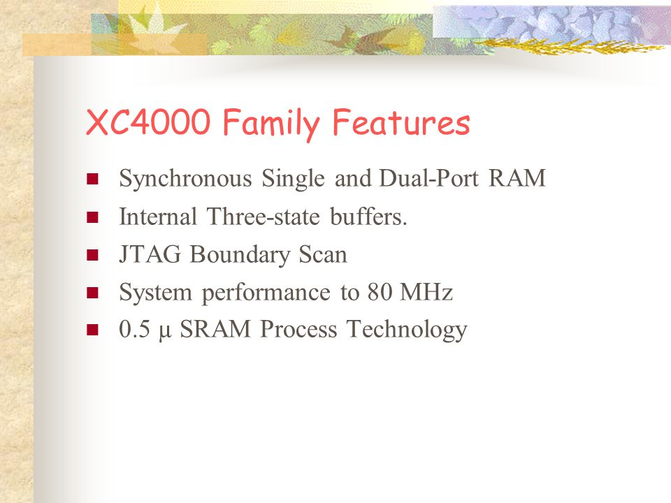 XC4000 Family Features Synchronous Single and Dual-Port RAM Internal Three-state buffers.