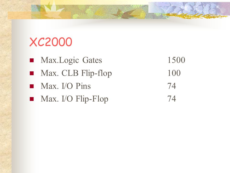 XC3000 Replaces TTL, MSI and other PLD logics.Integrates complete subsystem into single Package.