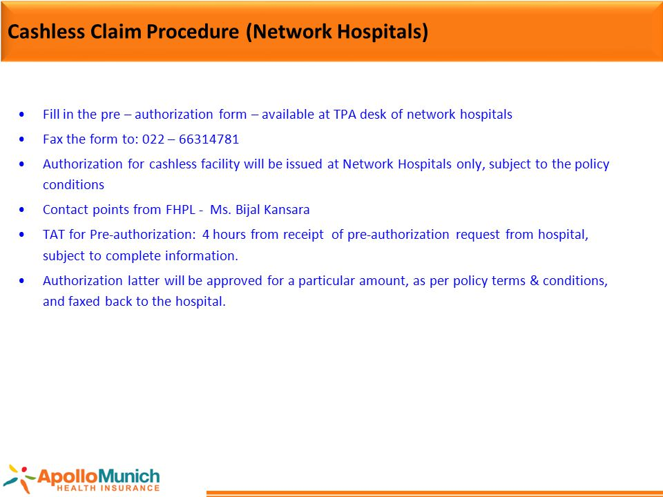 Cashless Claim Procedure (Network Hospitals) Fill in the pre – authorization form – available at TPA desk of network hospitals Fax the form to: 022 –
