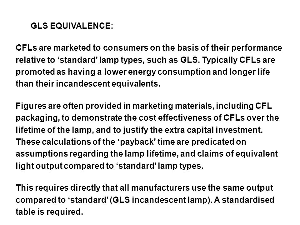 GLS EQUIVALENCE: CFLs are marketed to consumers on the basis of their performance relative to 'standard' lamp types, such as GLS.
