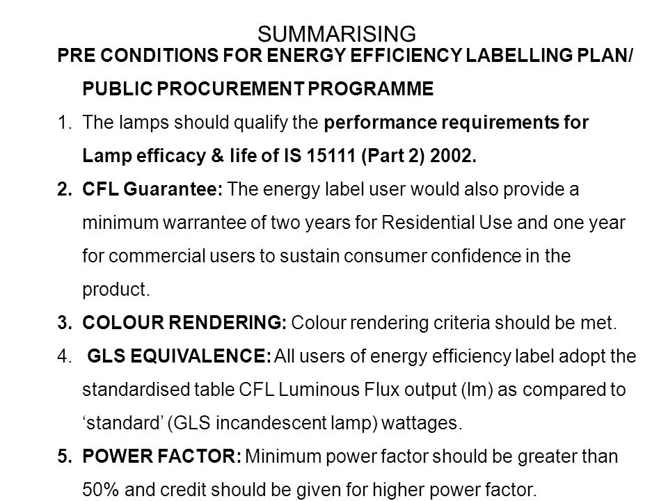 PRE CONDITIONS FOR ENERGY EFFICIENCY LABELLING PLAN/ PUBLIC PROCUREMENT PROGRAMME 1.The lamps should qualify the performance requirements for Lamp efficacy & life of IS 15111 (Part 2) 2002.