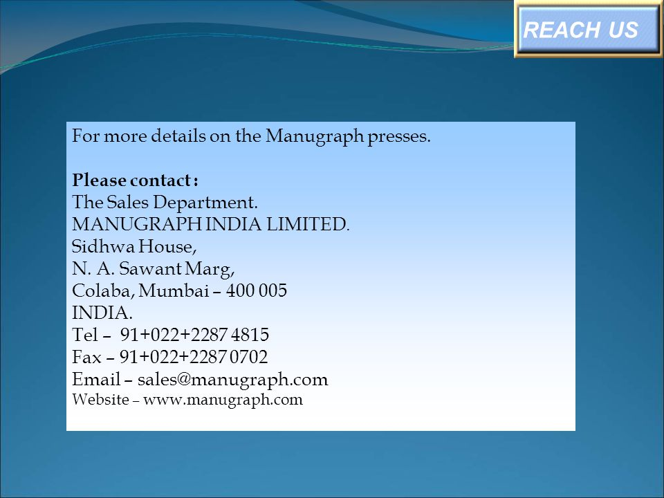 REACH US For more details on the Manugraph presses. Please contact : The Sales Department. MANUGRAPH INDIA LIMITED. Sidhwa House, N. A. Sawant Marg, C
