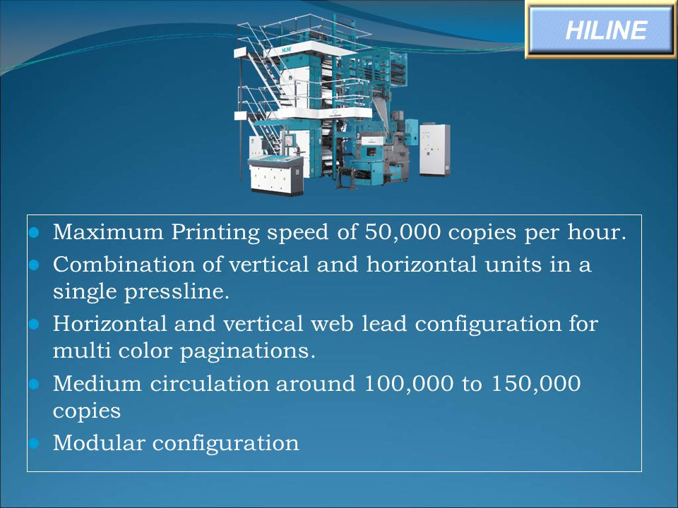 Maximum Printing speed of 50,000 copies per hour. Combination of vertical and horizontal units in a single pressline. Horizontal and vertical web lead