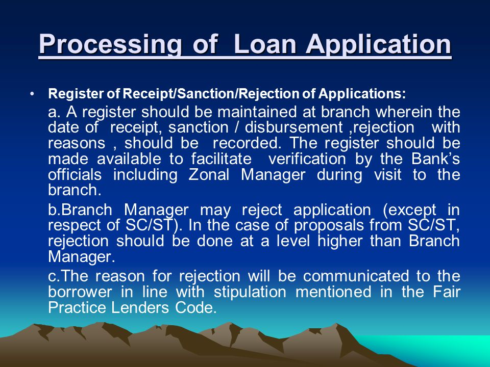 Processing of Loan Application Register of Receipt/Sanction/Rejection of Applications: a.