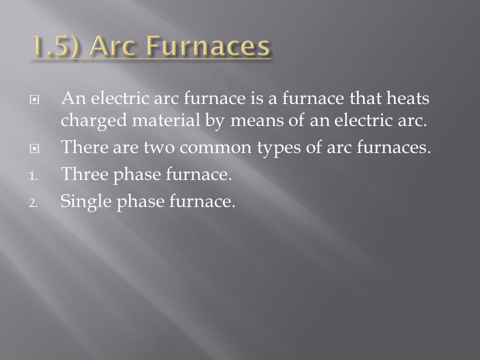  An electric arc furnace is a furnace that heats charged material by means of an electric arc.