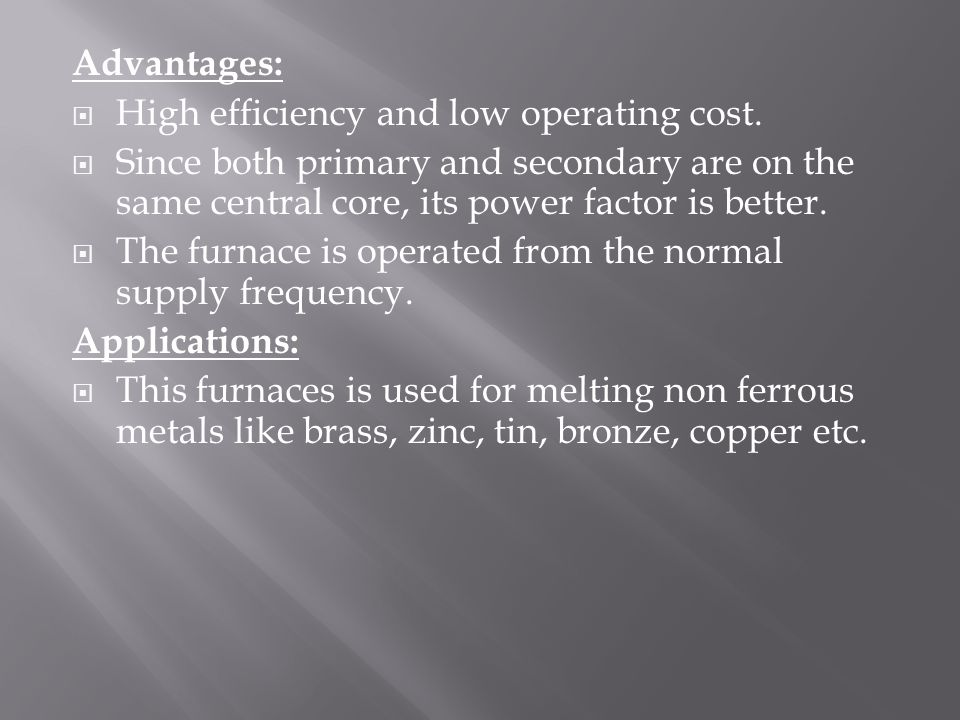 Advantages:  High efficiency and low operating cost.