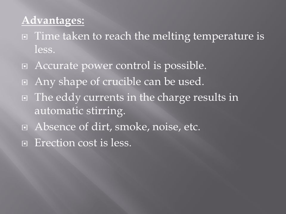 Advantages:  Time taken to reach the melting temperature is less.