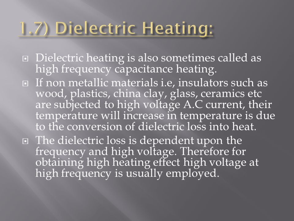  Dielectric heating is also sometimes called as high frequency capacitance heating.