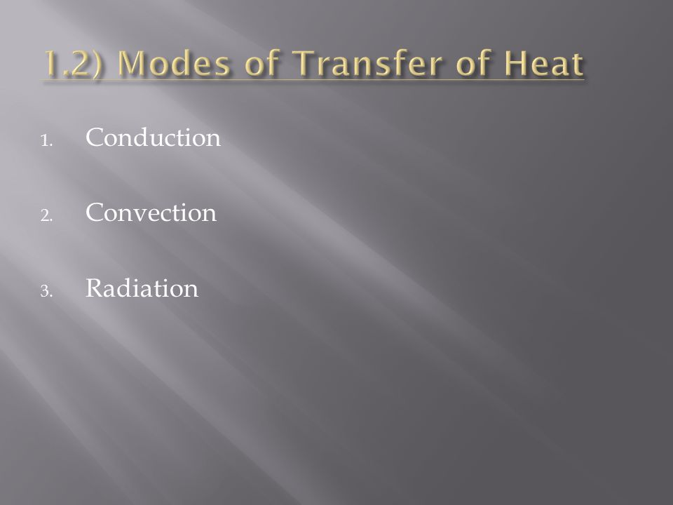 1. Conduction 2. Convection 3. Radiation