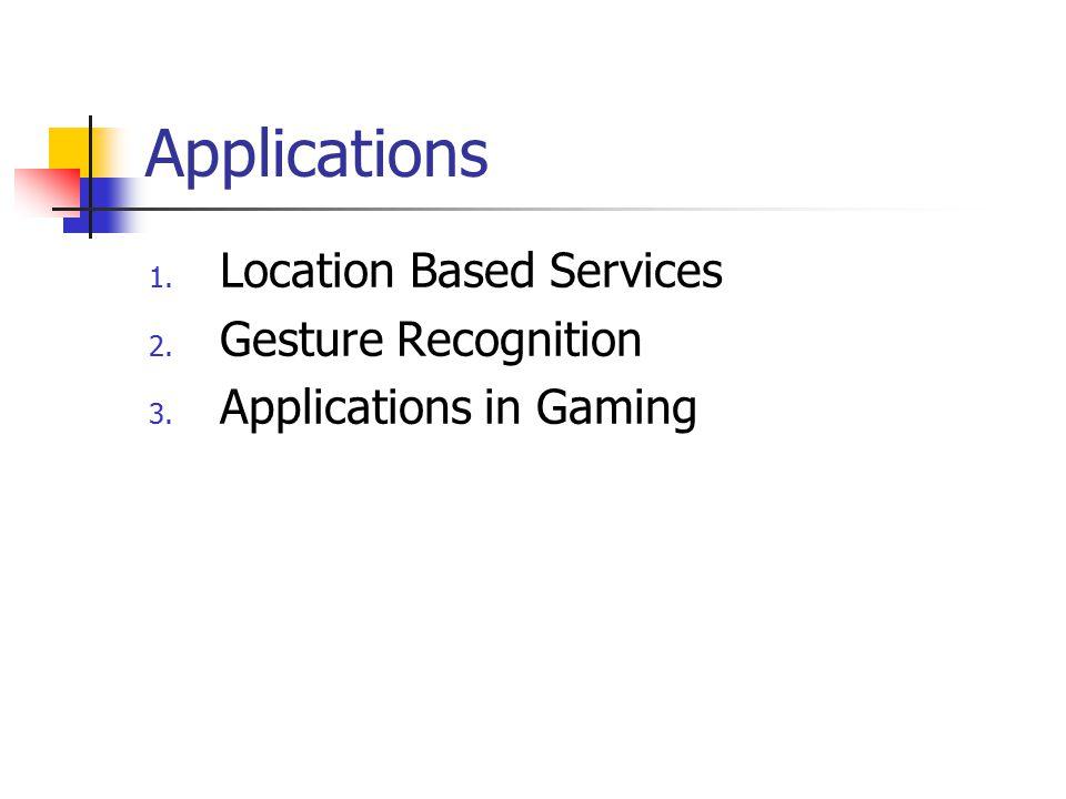 Applications 1. Location Based Services 2. Gesture Recognition 3. Applications in Gaming