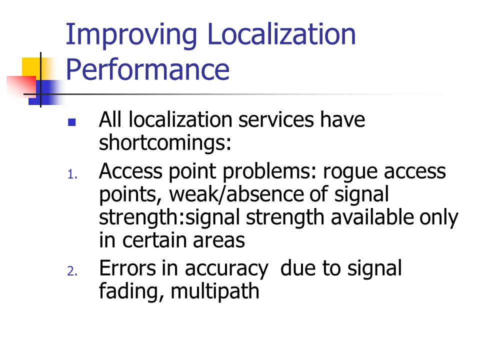 Improving Localization Performance All localization services have shortcomings: 1.