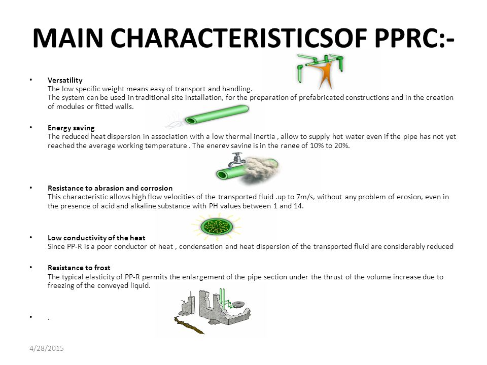 MAIN CHARACTERISTICS OF PP-RC Noise The material's elasticity and high insulation capacity mean a considerable reduction in the noise of the installation even when there is water hammering.