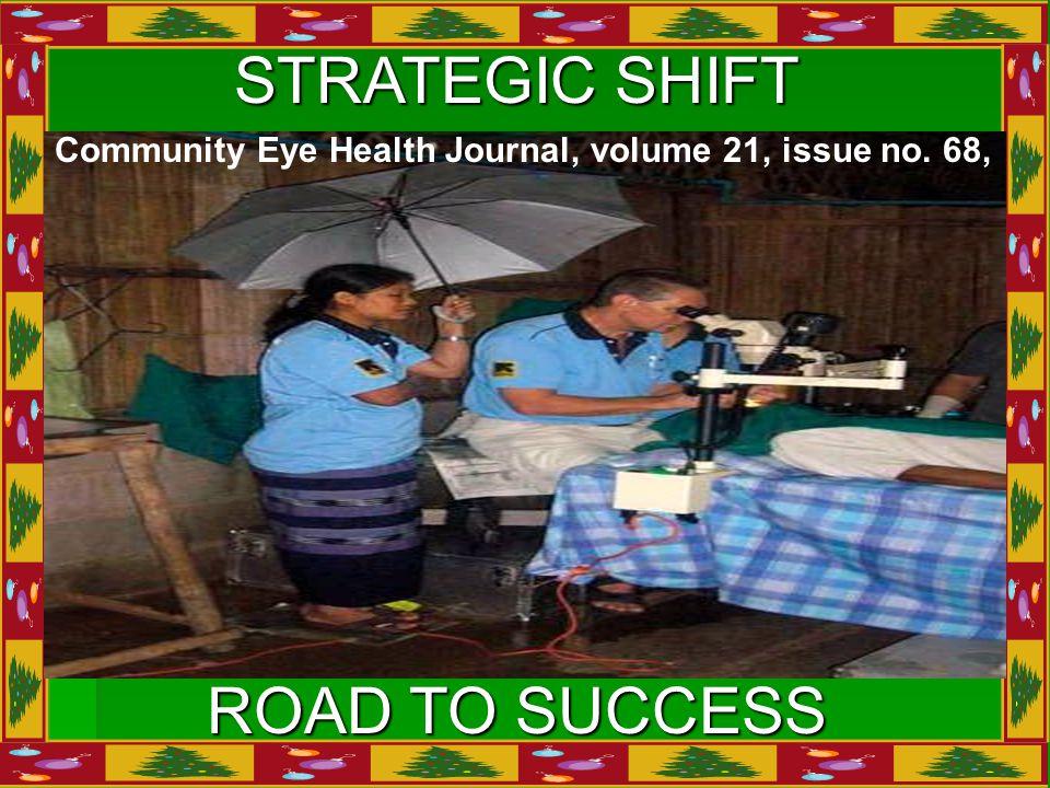  STRATEGIC SHIFT ROAD TO SUCCESS Community Eye Health Journal, volume 21, issue no. 68,