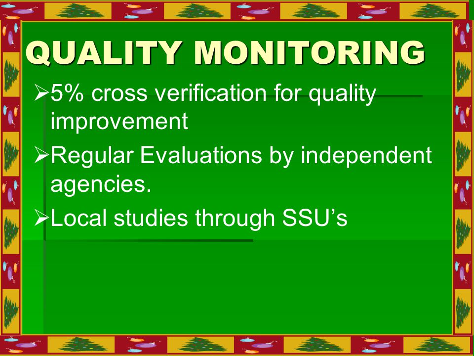 QUALITY MONITORING   5% cross verification for quality improvement   Regular Evaluations by independent agencies.