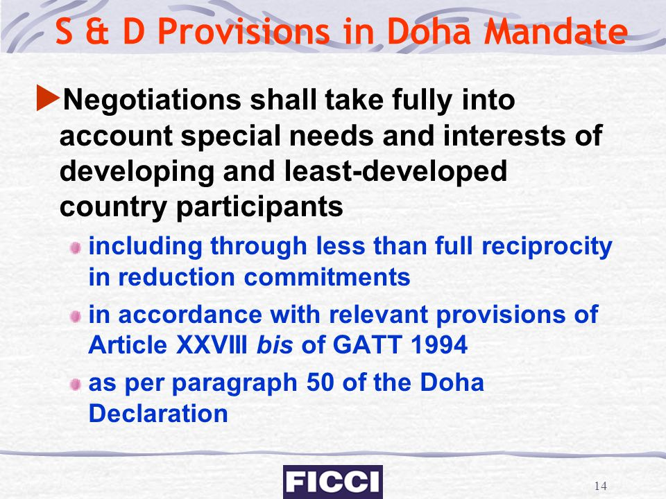 14 S & D Provisions in Doha Mandate  Negotiations shall take fully into account special needs and interests of developing and least-developed country