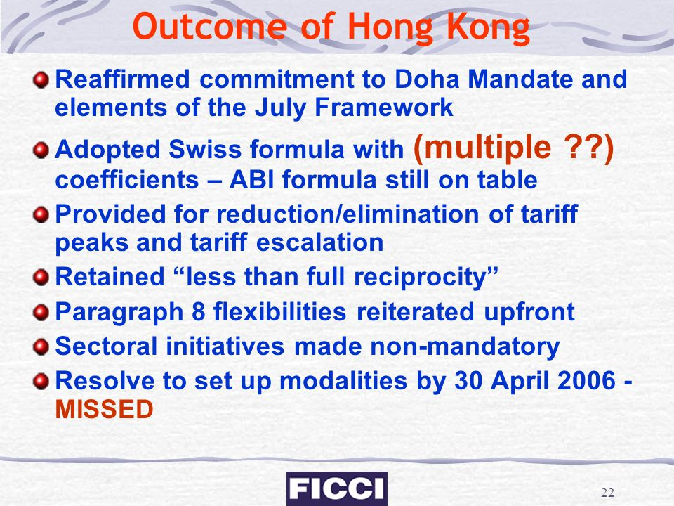 22 Outcome of Hong Kong Reaffirmed commitment to Doha Mandate and elements of the July Framework Adopted Swiss formula with (multiple ??) coefficients
