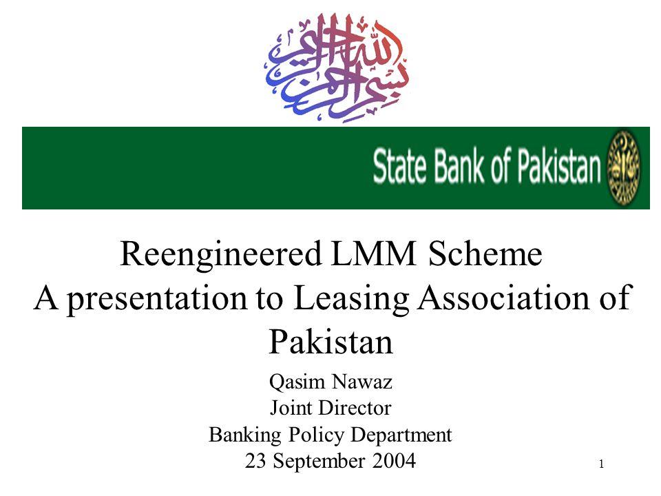 1 Reengineered LMM Scheme A presentation to Leasing Association of Pakistan Qasim Nawaz Joint Director Banking Policy Department 23 September 2004
