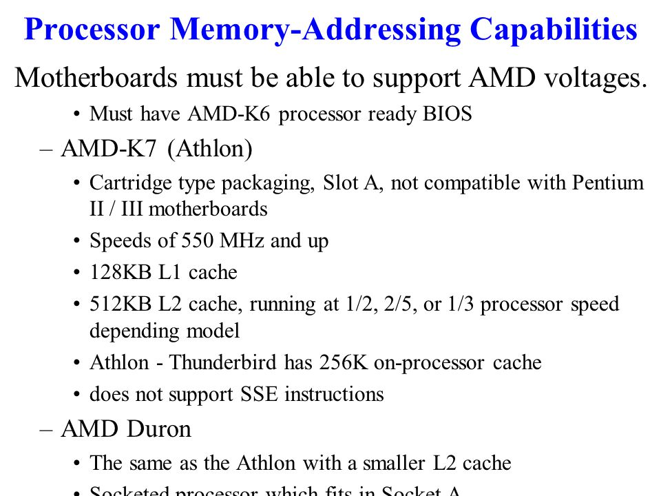 Processor Memory-Addressing Capabilities Motherboards must be able to support AMD voltages.