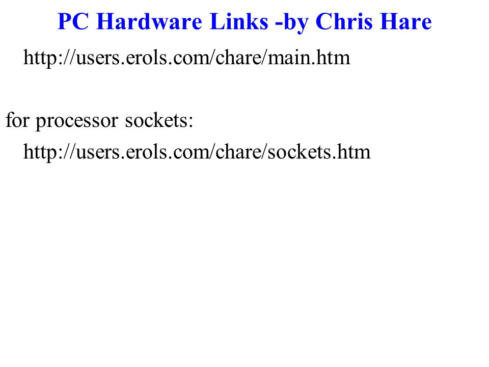 PC Hardware Links -by Chris Hare http://users.erols.com/chare/main.htm for processor sockets: http://users.erols.com/chare/sockets.htm
