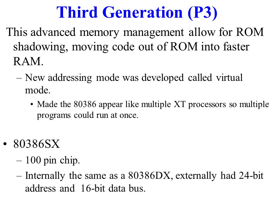 Third Generation (P3) Other Flavours of 80386 –80386SL: used in laptops, had lower (L) power consumption.