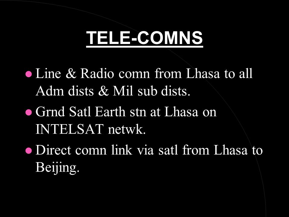 TELE-COMNS l Line & Radio comn from Lhasa to all Adm dists & Mil sub dists.