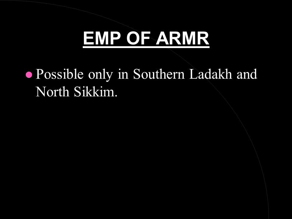 EMP OF ARMR l Possible only in Southern Ladakh and North Sikkim.