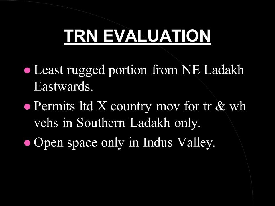 TRN EVALUATION l Least rugged portion from NE Ladakh Eastwards.