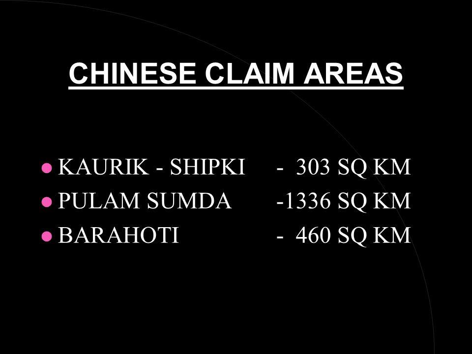 CHINESE CLAIM AREAS l KAURIK - SHIPKI- 303 SQ KM l PULAM SUMDA-1336 SQ KM l BARAHOTI- 460 SQ KM