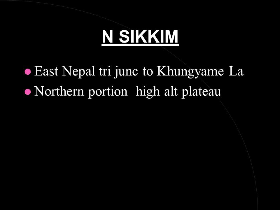 N SIKKIM l East Nepal tri junc to Khungyame La l Northern portion high alt plateau