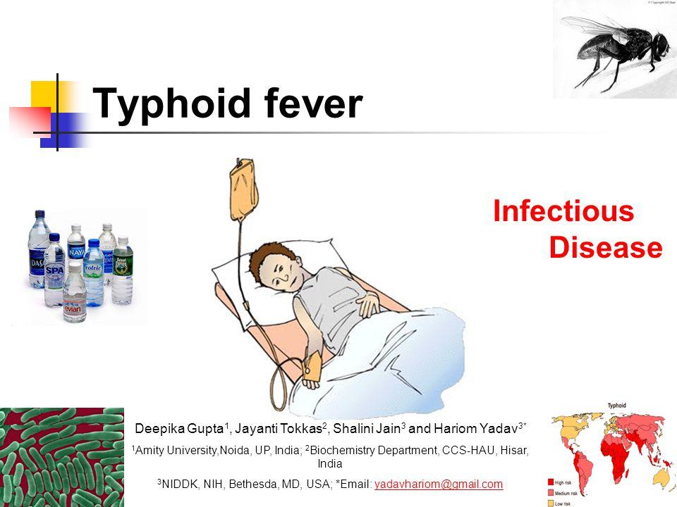 Typhoid fever Infectious Disease Deepika Gupta 1, Jayanti Tokkas 2, Shalini Jain 3 and Hariom Yadav 3* 1 Amity University,Noida, UP, India; 2 Biochemi
